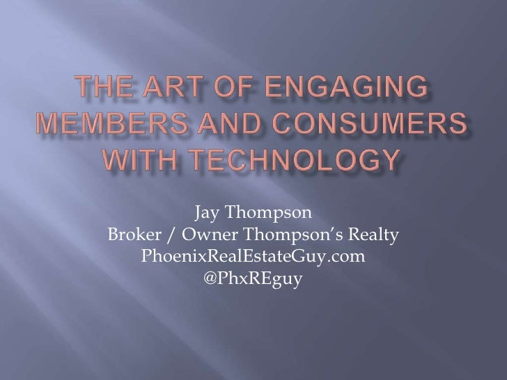 The Art of Engaging Members and Consumers with Technology<br />Jay Thompson<br />Broker / Owner Thompson's Realty<br />Pho...