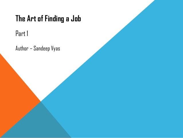 The Art of Finding a Job Part 1 Author – Sandeep Vyas