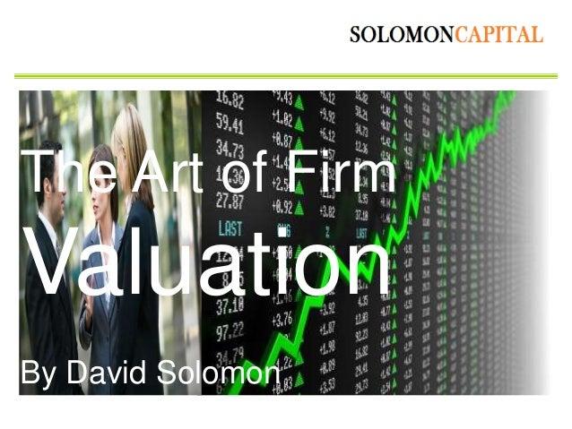 By David SolomonWWW.SOLOMON-CAPITAL.COMDAVID@DSC.CO.ILThe Art of FirmValuationBy David Solomon