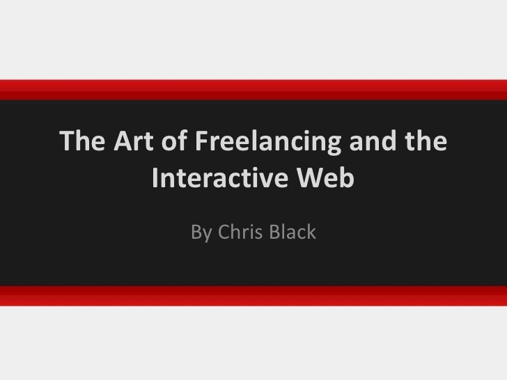 The Art of Freelancing and the Interactive Web<br />By Chris Black<br />