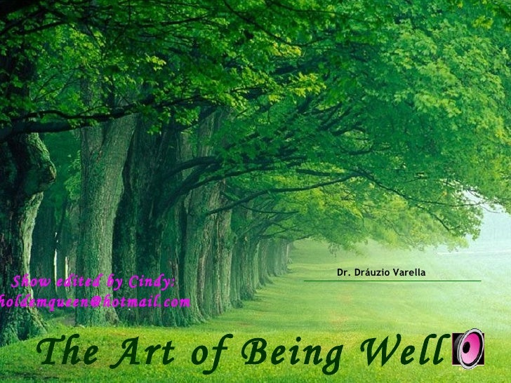 Dr. Dráuzio Varella The Art of Being Well Show edited by Cindy: [email_address]