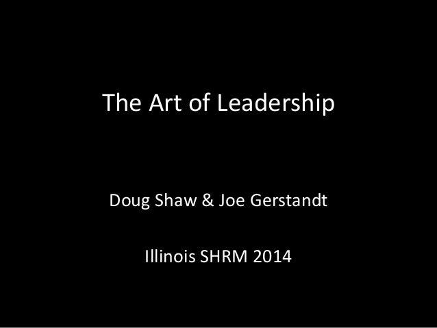 The Art of Leadership Doug Shaw & Joe Gerstandt Illinois SHRM 2014