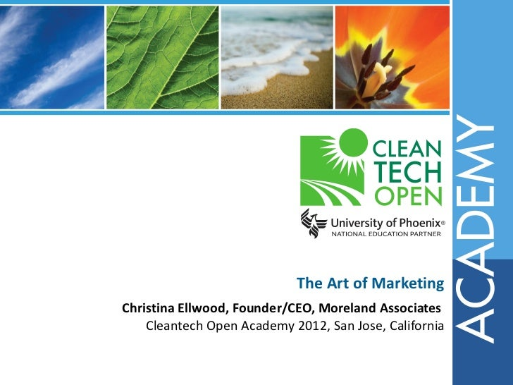 The Art of MarketingChristina Ellwood, Founder/CEO, Moreland Associates    Cleantech Open Academy 2012, San Jose, California