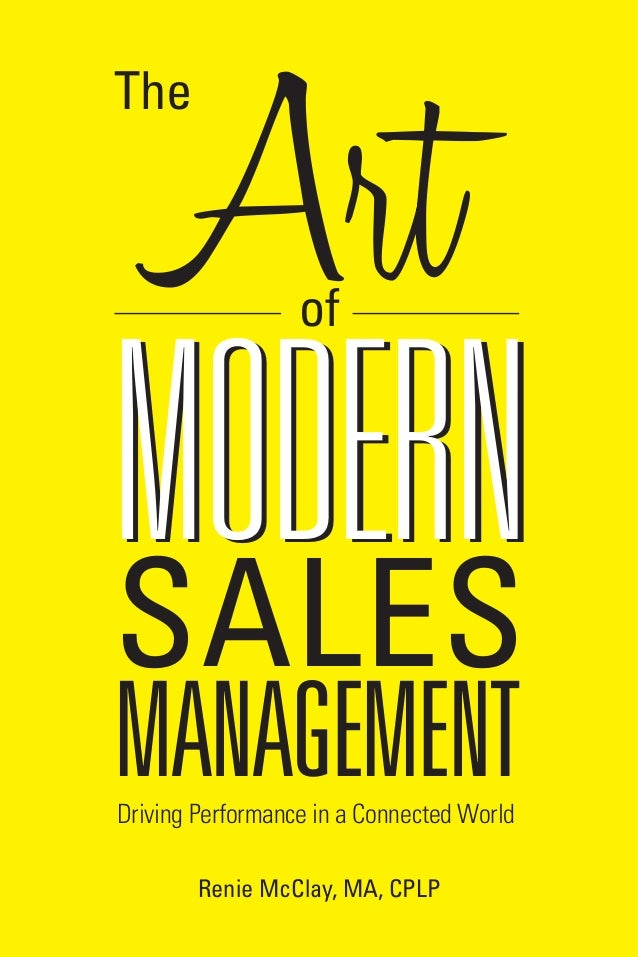 Art  The  of  MODERN SALES MANAGEMENT Driving Performance in a Connected World Renie McClay, MA, CPLP