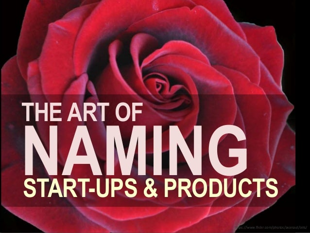 THE ART OF START-UPS & PRODUCTS NAMING https://www.flickr.com/photos/avanaut/sets/
