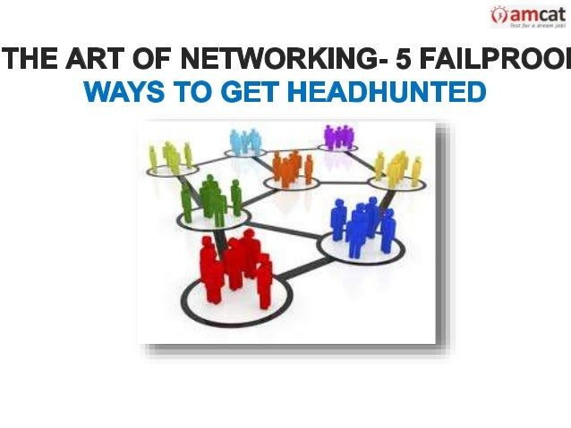 The Art of Networking- 5 Failproof Ways To Get Headhunted