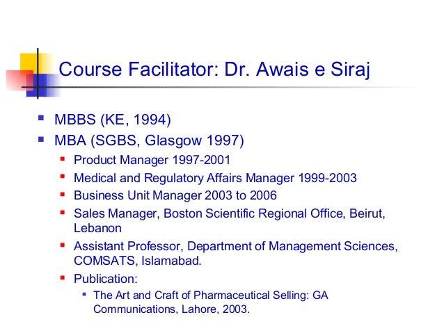 Course Facilitator: Dr. Awais e Siraj   MBBS (KE, 1994)   MBA (SGBS, Glasgow 1997)       Product Manager 1997-2001    ...