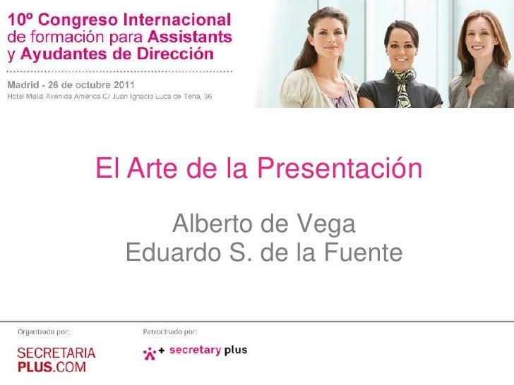 El Arte de la Presentación     Alberto de Vega  Eduardo S. de la Fuente