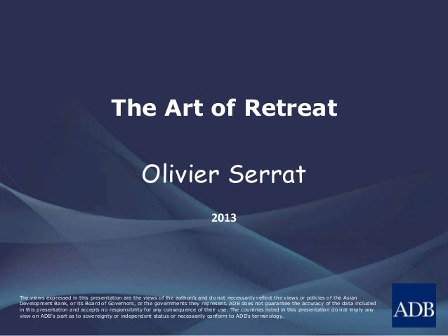 The Art of Retreat  Olivier Serrat  2013  The views expressed in this presentation are the views of the author/s and do no...
