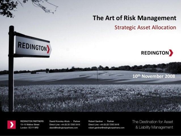 A NEW DESTINATION FORASSET & LIABILITY MANAGEMENT10th November 2008The Art of Risk ManagementStrategic Asset Allocation