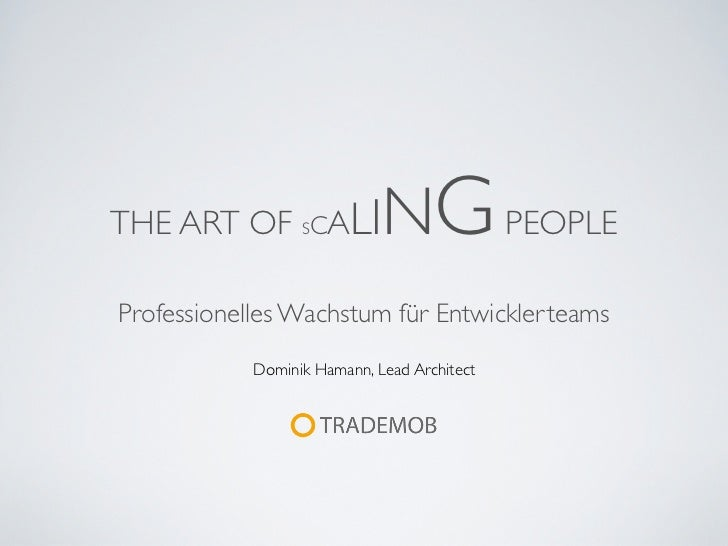 THE ART OF SCALI             NG PEOPLEProfessionelles Wachstum für Entwicklerteams            Dominik Hamann, Lead Architect