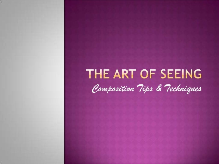 The Art of seeing<br />Composition Tips & Techniques<br />