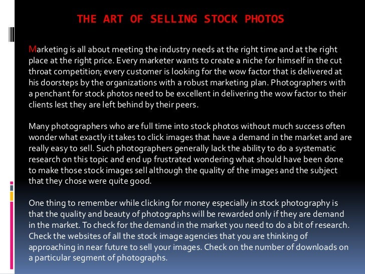 THE ART OF SELLING STOCK PHOTOSMarketing is all about meeting the industry needs at the right time and at the rightplace a...