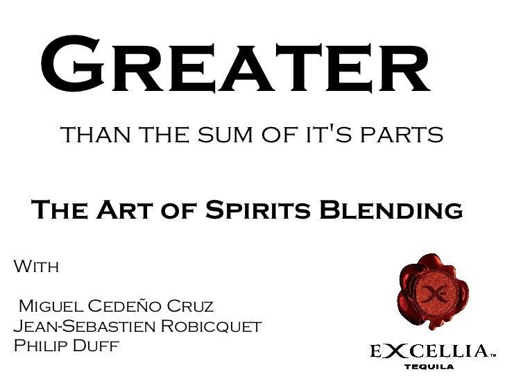 Greater       than the sum of its parts The Art of Spirits BlendingWithMiguel Cedeño CruzJean-Sebastien RobicquetPhilip Duff