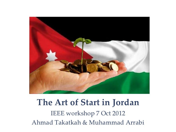 The Art of Start in Jordan    IEEE workshop 7 Oct 2012Ahmad Takatkah & Muhammad Arrabi