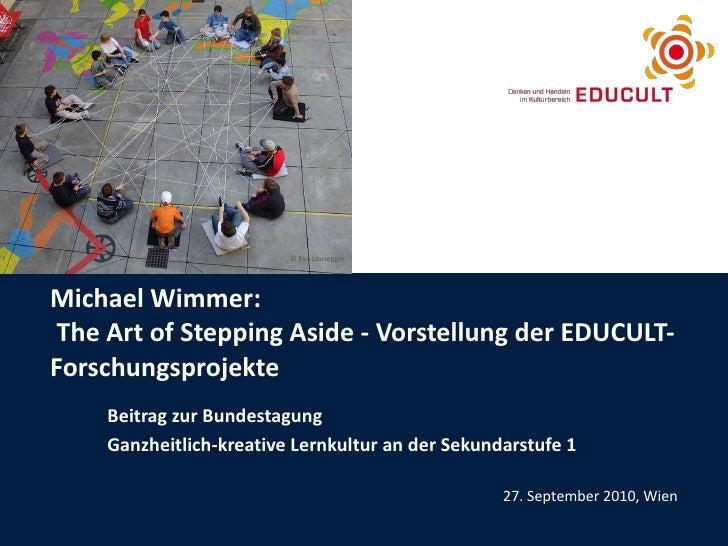 Michael Wimmer:   The Art of Stepping Aside - Vorstellung der EDUCULT-Forschungsprojekte  Beitrag zur Bundestagung Ganzhei...