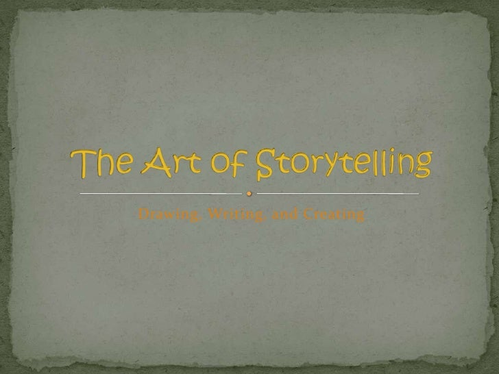 Drawing, Writing, and Creating<br />The Art of Storytelling <br />