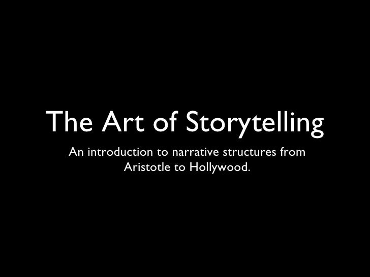 The Art of Storytelling <ul><li>An introduction to narrative structures from Aristotle to Hollywood. </li></ul>