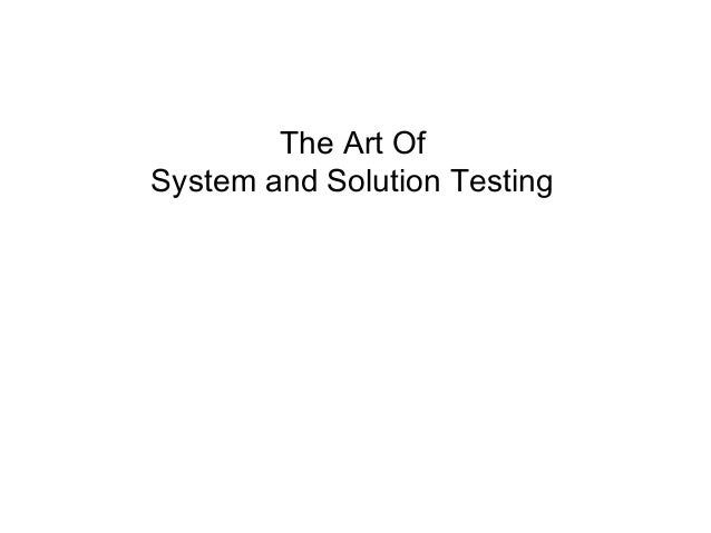The Art Of System and Solution Testing