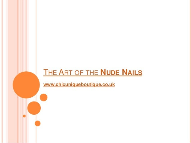 THE ART OF THE NUDE NAILSwww.chicuniqueboutique.co.uk