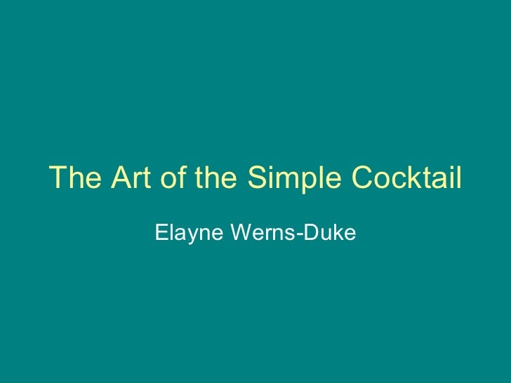 The Art of the Simple Cocktail Elayne Werns-Duke