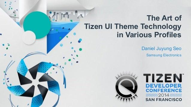 The Art of Tizen UI Theme Technology in Various Profiles Daniel Juyung Seo Samsung Electronics