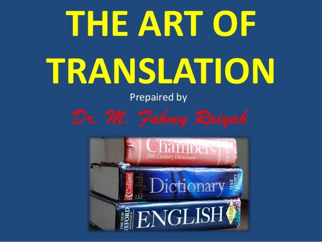 THE ART OF TRANSLATIONPrepaired by Dr. M. Fahmy Raiyah