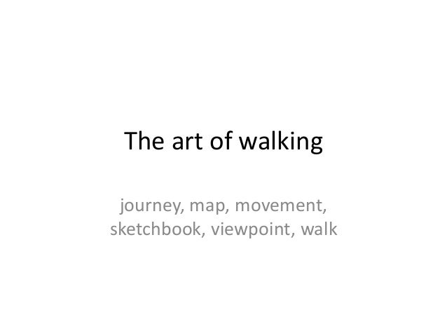 The art of walking journey, map, movement, sketchbook, viewpoint, walk