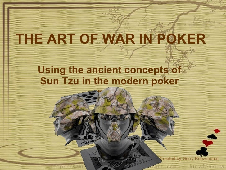 THE ART OF WAR IN POKER Using the ancient concepts of Sun Tzu in the modern poker game