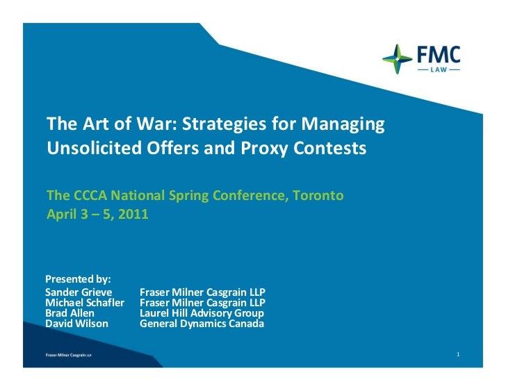 TheArtofWar:StrategiesforManagingUnsolicitedOffersandProxyContestsTheCCCANationalSpringConference,TorontoA...