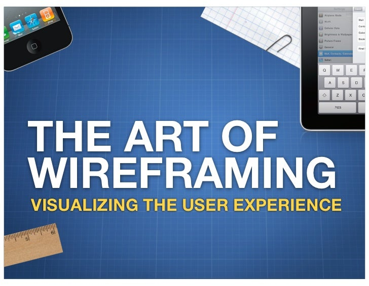 THE ART OFWIREFRAMINGVISUALIZING THE USER EXPERIENCE