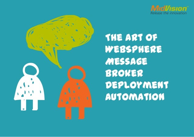 The Art ofWebSphereMessageBrokerDeploymentAutomation