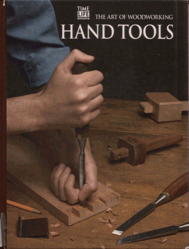 THE ART OF WOODWORKING  HAND TOOLS  TIME-LIFE BOOKS ALEXANDRIA, VIRGINIA ST. REMY PRESS +MQNTREAL* NEW Y6RK