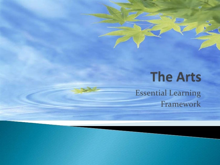 The Arts<br />Essential Learning<br />Framework<br />