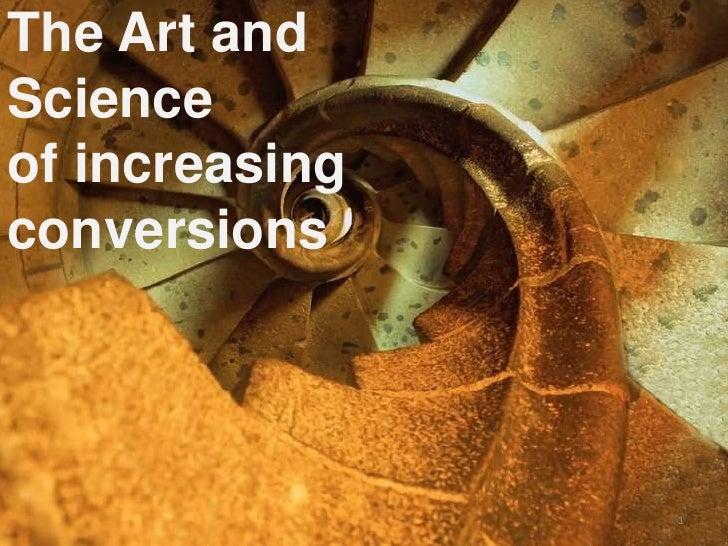 The Art andScienceof increasingconversions                1