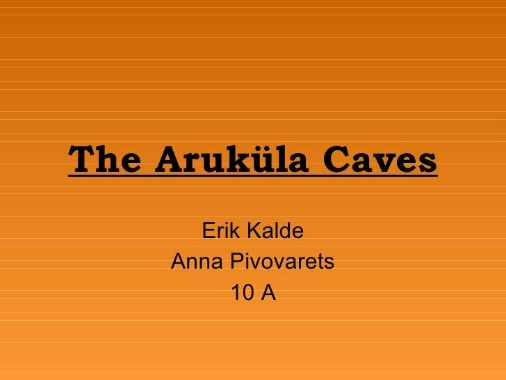 The Aruküla Caves Erik Kalde Anna Pivovarets 10 A