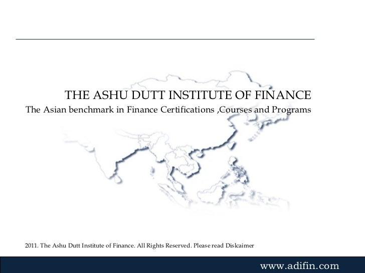 2011. The Ashu Dutt Institute of Finance. All Rights Reserved. Please read Dislcaimer Gvmk,bj . THE ASHU DUTT INSTITUTE OF...