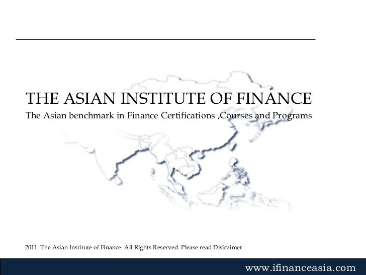 2011. The Asian Institute of Finance. All Rights Reserved. Please read Dislcaimer Gvmk,bj . THE ASIAN INSTITUTE OF FINANCE...