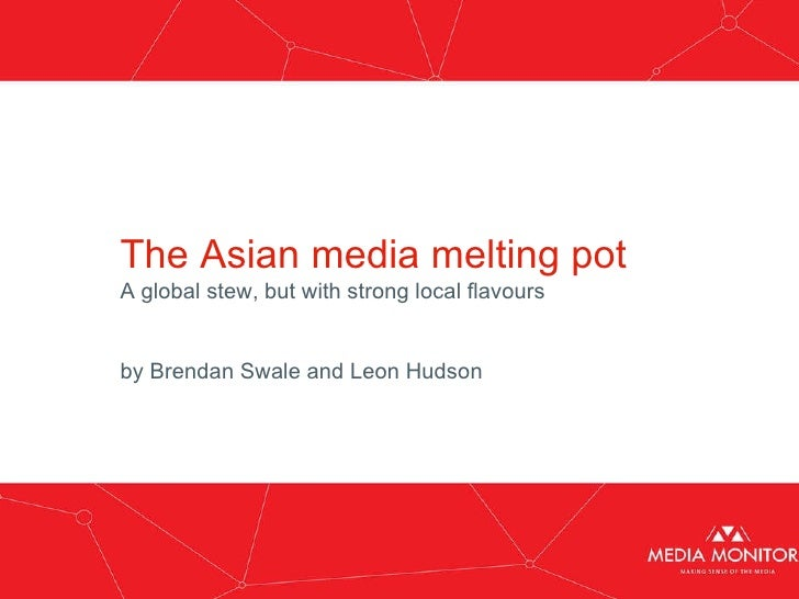 Obama: The Early Months The Asian media melting pot A global stew, but with strong local flavours by Brendan Swale and Leo...