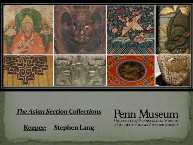  Approx. 25,000 objects  Largely ethnographic  Focus on Buddhist material  Representative collections of everyday life...