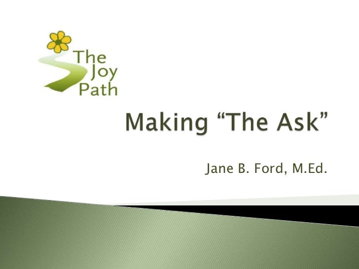 """Making """"The Ask""""<br />Jane B. Ford, M.Ed.<br />"""