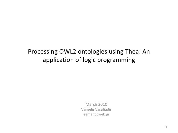 Processing OWL2 ontologies using Thea: An application of logic programming<br />March 2010<br />Vangelis Vassiliadis<br />...