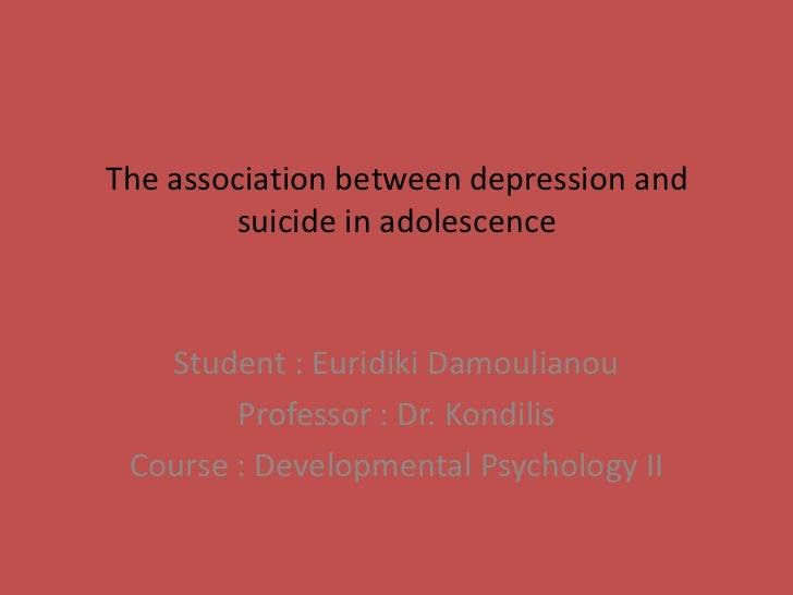 The association between depression and suicide in adolescence<br />Student : Euridiki Damoulianou<br />Professor : Dr. Kon...