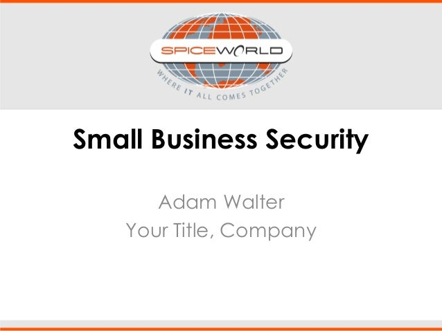 Small Business Security Adam Walter Your Title, Company