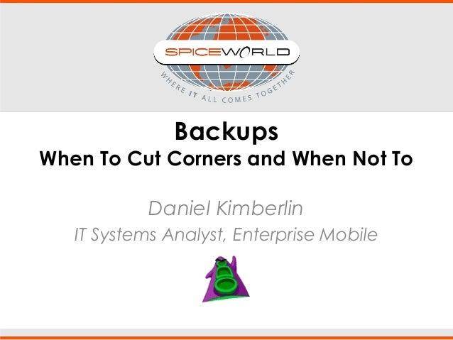 Back-up Solutions: Where to Cut Corners & Where Not To - Daniel Kimberlin, EnterpriseMobile