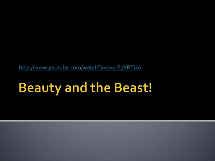 Beauty and the Beast!<br />http://www.youtube.com/watch?v=ov4tE7XRTUA<br />