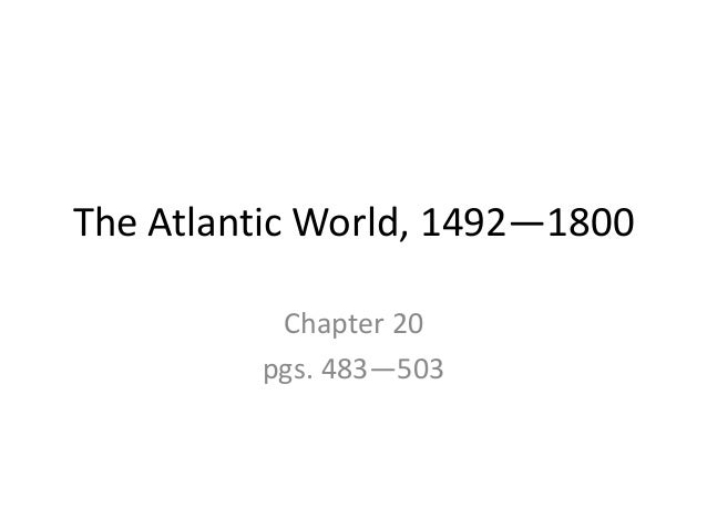 The Atlantic World, 1492—1800Chapter 20pgs. 483—503