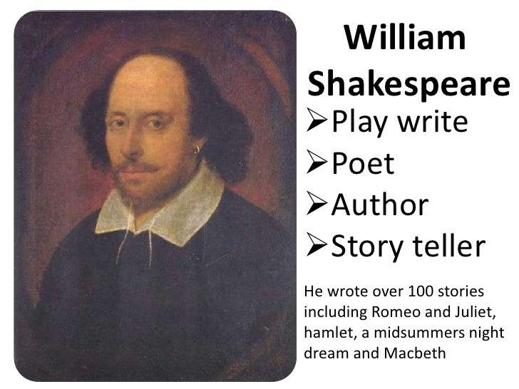 WilliamShakespearePlay writePoetAuthorStory tellerHe wrote over 100 storiesincluding Romeo and Juliet,hamlet, a midsum...