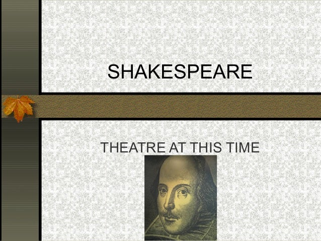 Shakespeare. Theatre at his Time