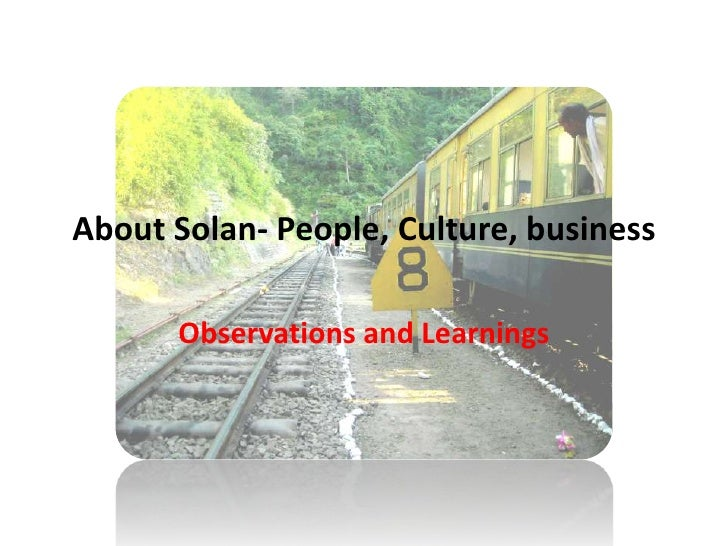 About Solan- People, Culture, business<br />Observations and Learnings<br />